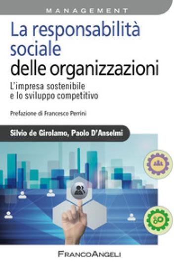 La responsabilità sociale delle organizzazioni. L'impresa sostenibile e lo sviluppo competitivo - Silvio De Girolamo pdf epub