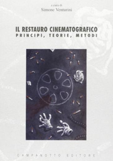 Il restauro cinematografico. Principi, teorie, metodi - S. Venturini | Rochesterscifianimecon.com