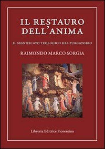 Il restauro dell'anima. Il significato teologico del purgatorio - Raimondo M. Sorgia   Jonathanterrington.com