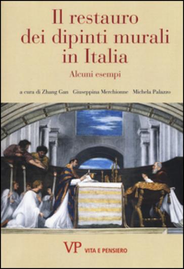 Il restauro dei dipinti murali in Italia. Alcuni esempi. Ediz. illustrata - G. Zhang |