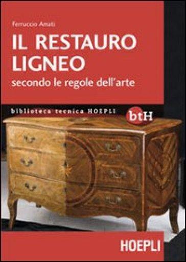 Il restauro ligneo secondo le regole dell'arte - Ferruccio Amati pdf epub