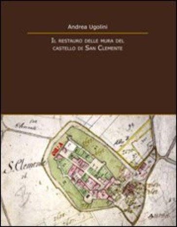 Il restauro delle mura del castello di San Clemente - Andrea Ugolini |