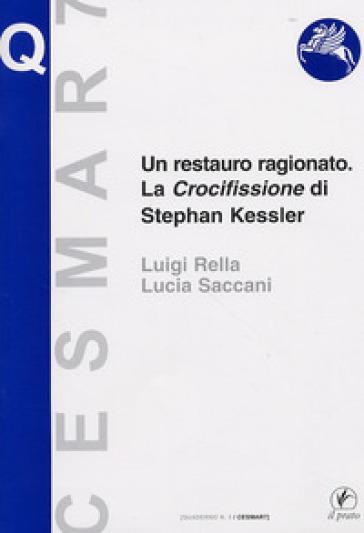 Un restauro ragionato. La crocifissione di Stephan Kessler - Luigi Rella |