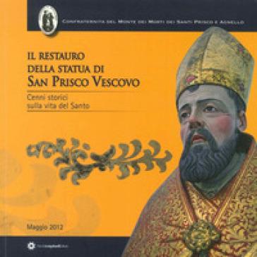 Il restauro della statua di San Prisco Vescovo. Cenni storici sulla vita del Santo