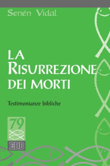 La resurrezione dei morti. Testimonianze bibliche - Senén Vidal pdf epub