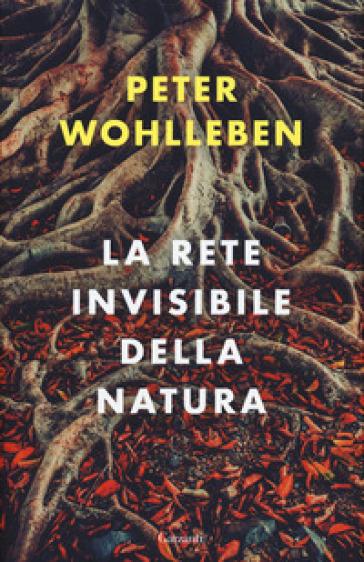 La rete invisibile della natura - Peter Wohlleben |