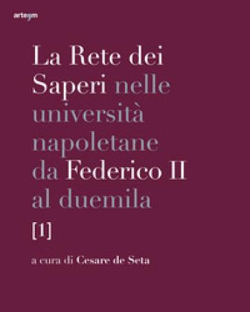 La rete dei saperi nelle università napoletane da Federico II al duemila. 1. - C. De Seta   Rochesterscifianimecon.com
