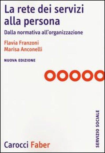 La rete dei servizi alla persona. Dalla normativa all'organizzazione - Flavia Franzoni |