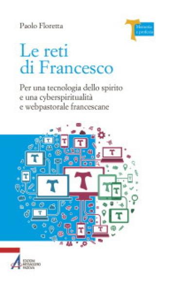 Le reti di Francesco. Per una tecnologia dello spirito e una cyberspiritualità e webpastorale francescane - Paolo Floretta   Kritjur.org