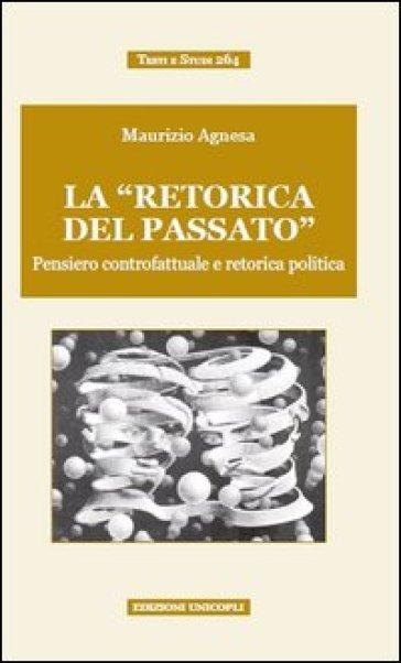 La «retorica del passato». Pensiero controfattuale e retorica politica - Maurizio Agnesa  