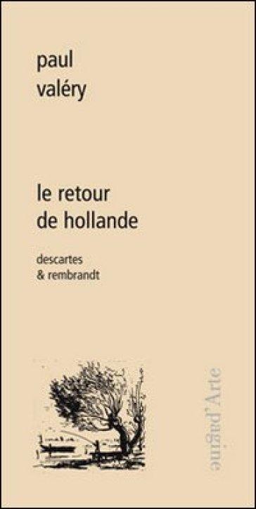 Le retour de Hollande. Descartes & Rembrandt - Paul Valéry | Jonathanterrington.com