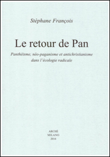 Le retour de Pan. Panthéisme, néo-paganisme et antichristianisme dans l'écologie radicale - François Stephane  