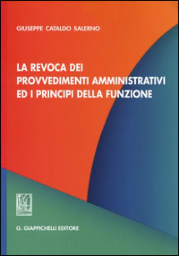La revoca dei provvedimenti amministrativi ed i principi della funzione - Giuseppe C. Salerno |