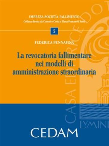 La revocatoria fallimentare nei modelli di amministrazione straordinaria - Federica Pennafina pdf epub