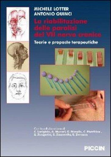 La riabilitazione delle paralisi del VII nervo cranico. Teorie e proposte terapeutiche - Michele Lotter  