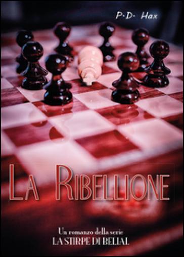 La ribellione. La stirpe di Belial. 2. - P. D. Hax | Jonathanterrington.com