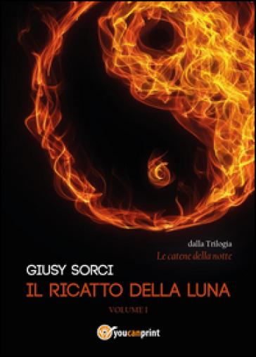 Il ricatto della luna. Le catene della notte. 1. - Giusy Sorci | Ericsfund.org