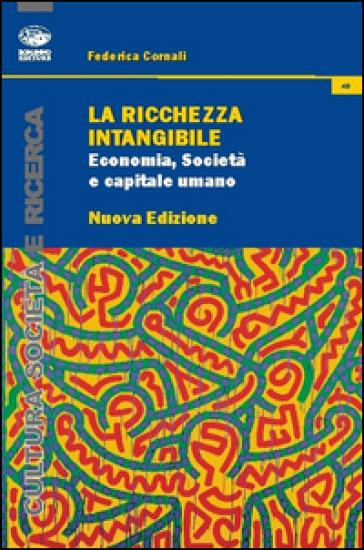 La ricchezza intangibile. Economia, società e capitale umano nell'Italia contemporanea - Federica Cornali |