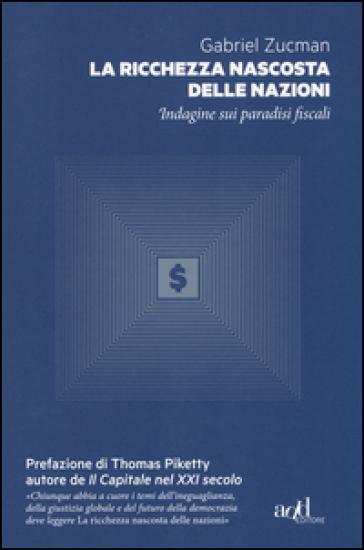 La ricchezza nascosta delle nazioni. Indagine sui paradisi fiscali - Gabriel Zucman |