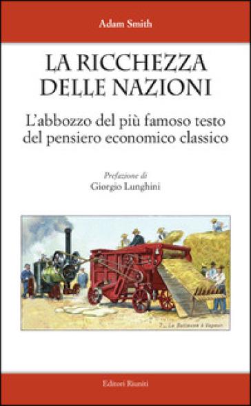 La ricchezza delle nazioni. L'abbozzo del più famoso testo del pensiero economico classico - Adam Smith |