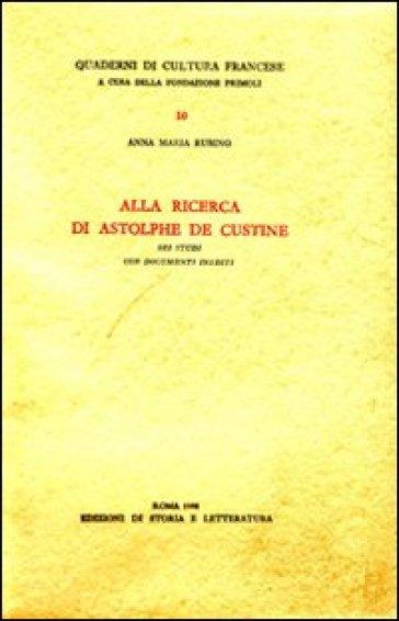 Alla ricerca di Astolphe de Custine. Sei studi con documenti inediti - Anna M. Rubino |