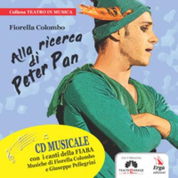 Alla ricerca di Peter Pan. Con CD-Audio - Fiorella Colombo | Kritjur.org
