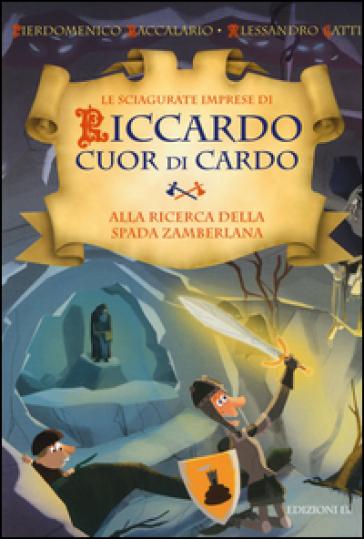 Alla ricerca della Spada Zamberlana. Le sciagurate imprese di Riccardo Cuor di Cardo. 6. - Pierdomenico Baccalario (P.D. Bach) |