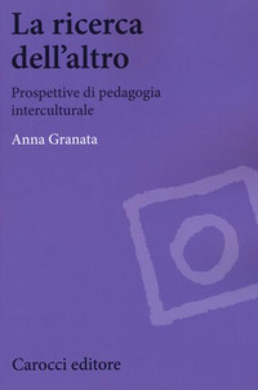 La ricerca dell'altro. Prospettive di pedagogia interculturale - Anna Granata pdf epub