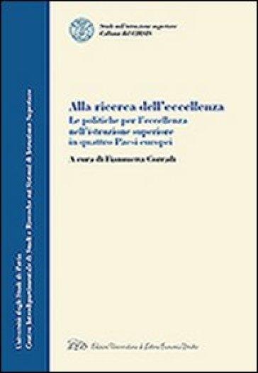 Alla ricerca dell'eccellenza. La politiche per l'eccellenza nell'istruzione superiore in quattro paesi europei - F. Corradi |