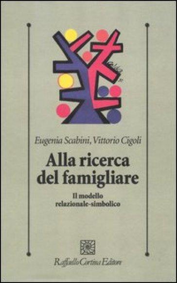 Alla ricerca del famigliare. Il modello relazionale-simbolico - Vittorio Cigoli pdf epub