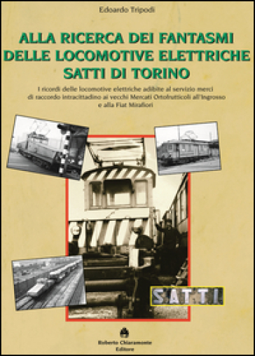 Alla ricerca dei fantasmi delle locomotive elettriche Satti di Torino - Edoardo Tripodi |