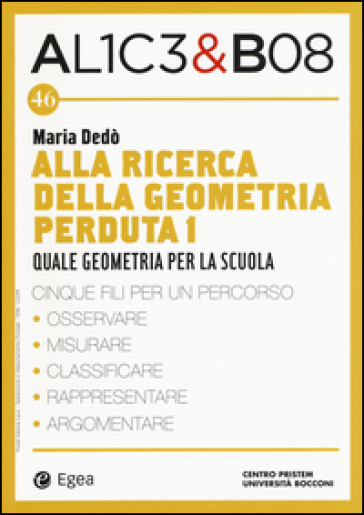 Alla ricerca della geometria perduta I. Quale geometria per la scuola. Alice & Bob. 46. - Maria Dedò | Ericsfund.org