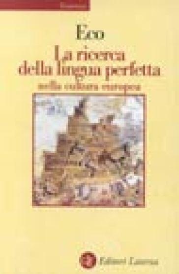 La ricerca della lingua perfetta nella cultura europea - Umberto Eco | Rochesterscifianimecon.com