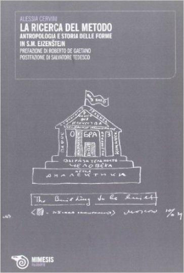La ricerca del metodo. Antropologia e storia delle forme in S. M. Ejzenstejn - Alessia Cervini |