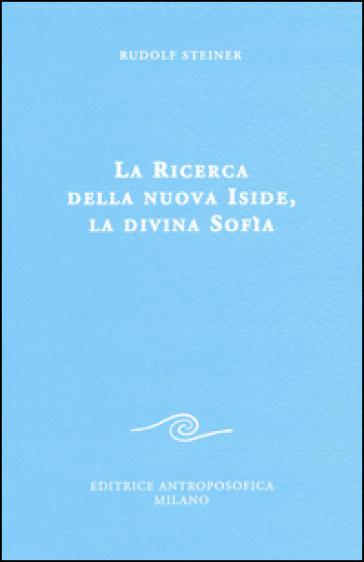 La ricerca della nuova Iside, la divina Sofia - Rudolph Steiner pdf epub