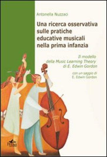 Una ricerca osservativa sulle pratiche educative musicali nella prima infanzia. Il modello della music learning theory di E. Edwin Gordon - Antonella Nuzzaci |