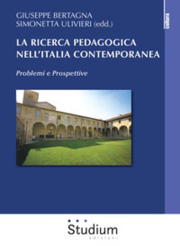 La ricerca pedagogica in Italia contemporanea. Problemi e prospettive - G. Bertagna |