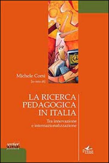 La ricerca pedagogica in Italia. Tra innovazione e internalizzazione. Con CD-ROM - M. Corsi  