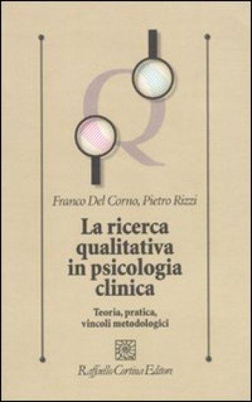 La ricerca qualitativa in psicologia clinica. Teoria, pratica, vincoli metodologici - Pietro Rizzi pdf epub