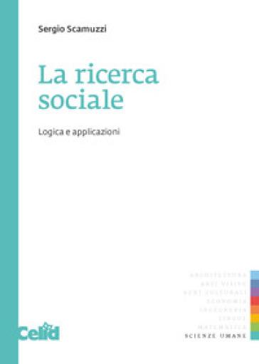 La ricerca sociale: logica e applicazioni - Sergio Scamuzzi |