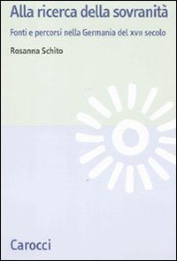 Alla ricerca della sovranità. La Germania del XVII secolo - Rosanna Schito |