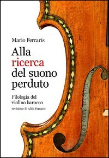Alla ricerca del suono perduto. Filologia del violino barocco - Mario Ferraris pdf epub