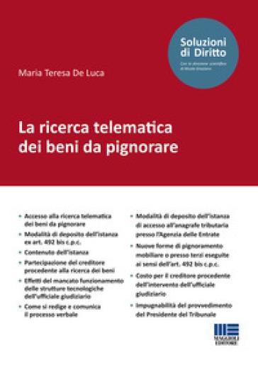 La ricerca telematica dei beni da pignorare - Maria Teresa De Luca pdf epub
