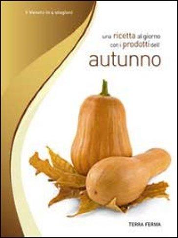 Una ricetta al giorno con i prodotti dell'autunno