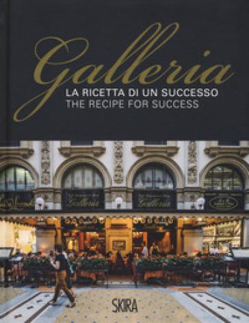 La ricetta di un successo. Galleria-The recipe for success. Ediz. illustrata - Maria Canella |