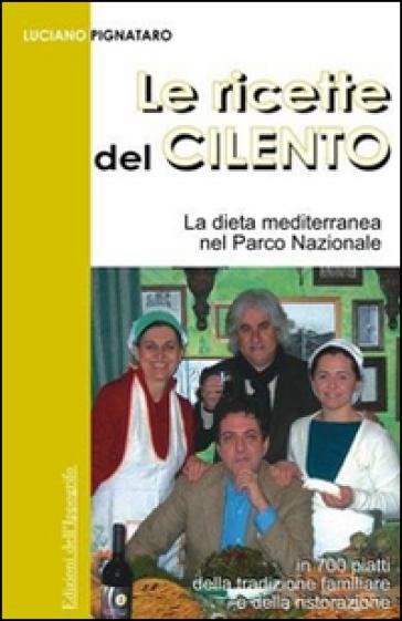 Le ricette del Cilento. La dieta mediterranea nel Parco del Cilento - Luciano Pignataro | Rochesterscifianimecon.com