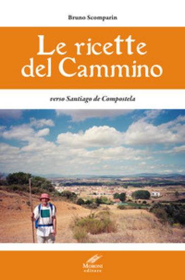 Le ricette del cammino verso Santiago de Compostela - Bruno Scomparin | Thecosgala.com