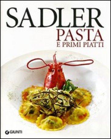 Le ricette di pasta e primi piatti - Claudio Sadler |