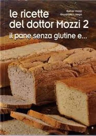 Le ricette del dottor Mozzi. 2.Il pane senza glutine e...