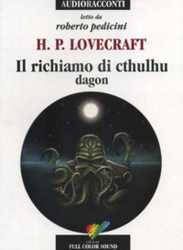 Il richiamo di Cthulhu. Dagon letto da Roberto Pedicini. Audiolibro. CD Audio - Howard Phillips Lovecraft |